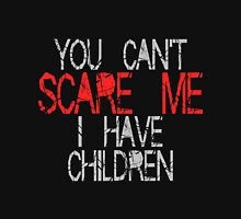 You Can't Scare Me! Unisex T-Shirt