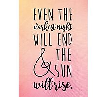 even the darkest night will end and the sun will rise Photographic Print