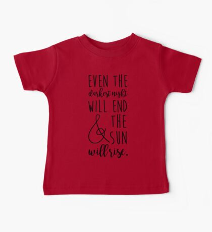 even the darkest night will end and the sun will rise Baby Tee
