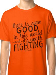 There's good in this world Classic T-Shirt