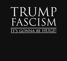Trump Fascism: It's gonna be HUGE! Unisex T-Shirt