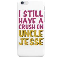 I Still Have Crush On Uncle Jesse iPhone Case/Skin