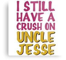 I Still Have Crush On Uncle Jesse Metal Print