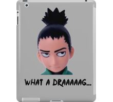 What a drag - Shikamaru iPad Case/Skin