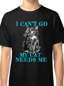 My Cat Needs Me Cute Tshirt and Design Classic T-Shirt