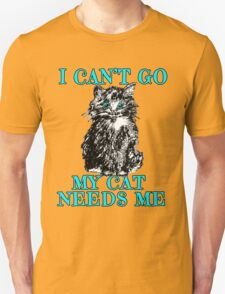 My Cat Needs Me Cute Tshirt and Design Unisex T-Shirt