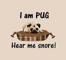 I am Pug, Hear Me Snore! Unisex T-Shirt