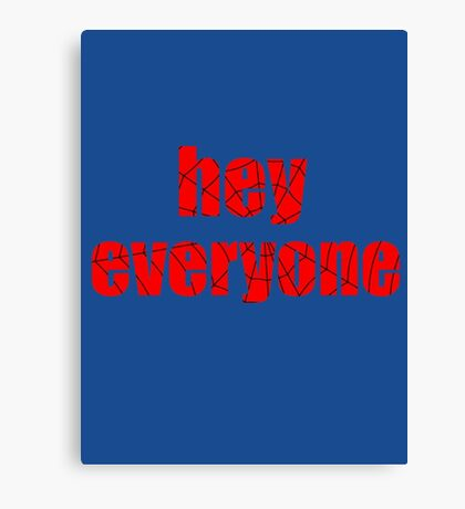 hey everyone Canvas Print