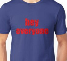hey everyone Unisex T-Shirt