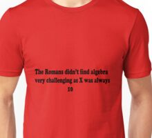 Maths Joke- Why the Romans found algebra easy Unisex T-Shirt