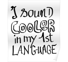 I Sound Cooler In My First Language Poster