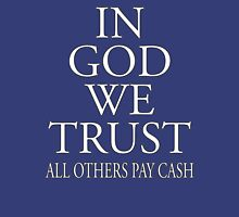 IN GOD WE TRUST, ALL OTHERS PAY CASH, white Unisex T-Shirt