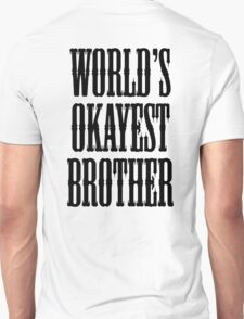 BROTHER, WORLD'S OKAYEST BROTHER Unisex T-Shirt