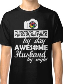 PHOTOGRAPHER BY DAY AWESOME HUSBAND BY NIGHT Classic T-Shirt