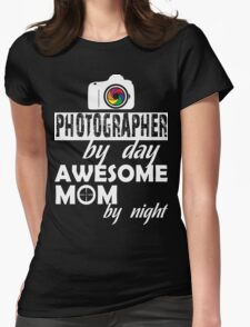 PHOTOGRAPHER BY DAY AWESOME MOM BY NIGHT Womens Fitted T-Shirt