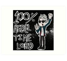 100% Rebel Time Lord... Art Print