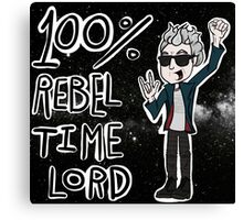 100% Rebel Time Lord... Canvas Print