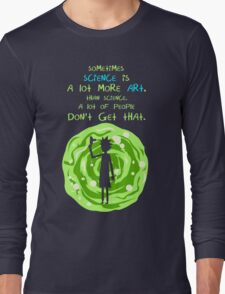 Sometimes science is a lot more art, than science. A lot of people don't get that. Long Sleeve T-Shirt