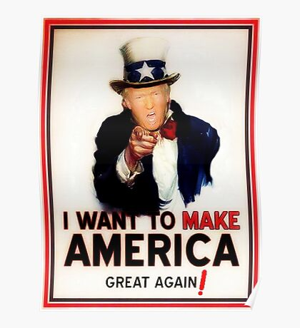 Donald Trump Wants You to Help Make America Great Again! Poster