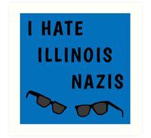 "Blues Borthers: ""I Hate Illinois Nazis"" Art Print"