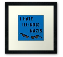 "Blues Borthers: ""I Hate Illinois Nazis"" Framed Print"