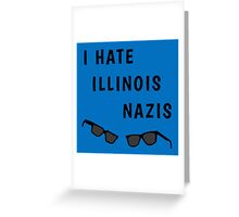 "Blues Borthers: ""I Hate Illinois Nazis"" Greeting Card"