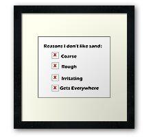 Reasons I Don't Like Sand Framed Print