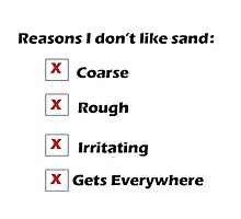 Reasons I Don't Like Sand Photographic Print