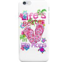 Life Is Better In Flip Flops iPhone Case/Skin