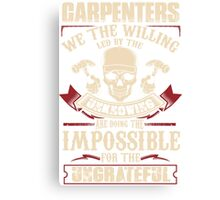 Carpenters.We the willing led by the unknowing Canvas Print