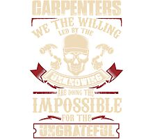 Carpenters.We the willing led by the unknowing Photographic Print