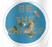 Flat earth be the change Poster