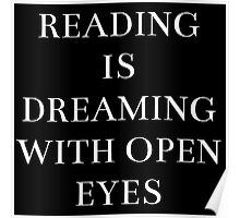 reading is dreaming with open eyes Poster