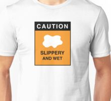 CAUTION SLIPPERY AND WET Unisex T-Shirt