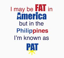 Fat in america but Pat in Philippines Unisex T-Shirt