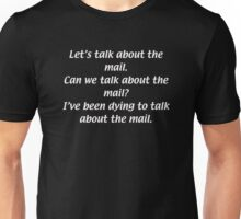 Can we talk about the mail? Unisex T-Shirt