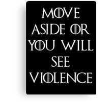 Move aside or see violence Game of thrones Canvas Print