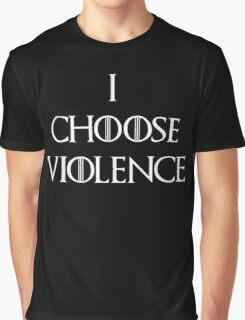 I choose Violence Game of thrones Graphic T-Shirt