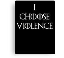 I choose Violence Game of thrones Canvas Print