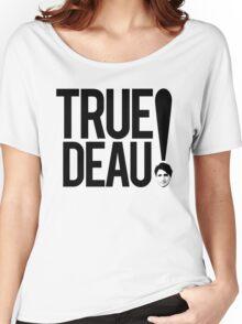 True Deau! Women's Relaxed Fit T-Shirt