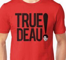 True Deau! Unisex T-Shirt