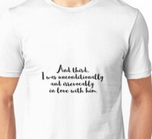 And third, I was unconditionally and irrevocably in love with him. Unisex T-Shirt
