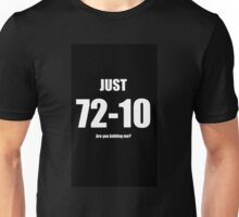 Just 72-10 Are you kidding me? Unisex T-Shirt
