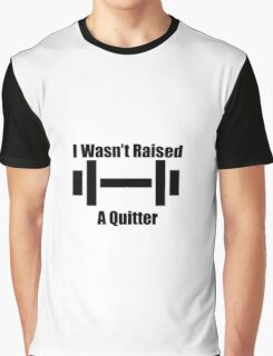 I Wasn't Raised a Quitter Graphic T-Shirt