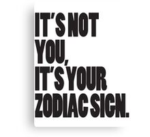 It's Not You, It's Your Zodiac Sign Canvas Print