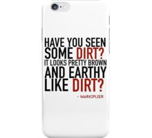 You seen that dirt? iPhone Case/Skin
