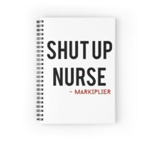 Shut up nurse Spiral Notebook