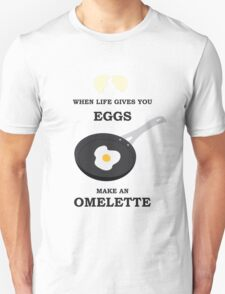 When Life Gives You Eggs, Make An Omelette T-Shirt