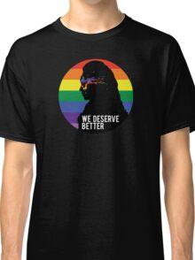 We Deserve Better Classic T-Shirt