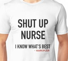 Shut up nurse Unisex T-Shirt